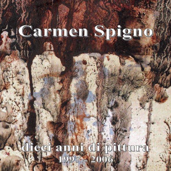 CARMEN SPIGNO - 1997-2006 - 10 ANNI DI PITTURA - CATALOGO PERSONALE 2006